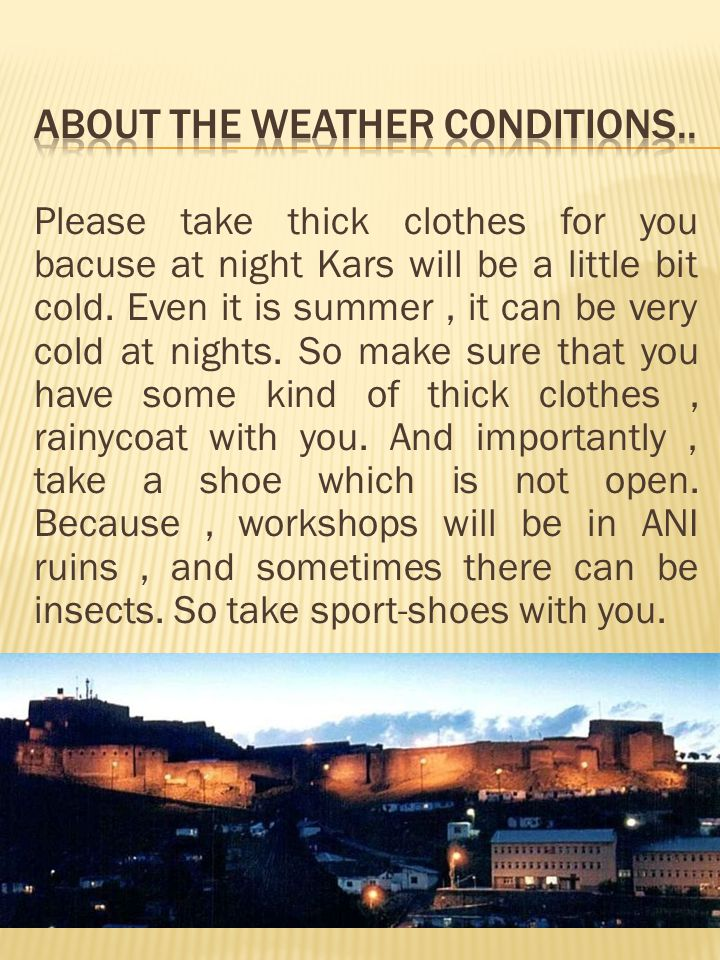 Please take thick clothes for you bacuse at night Kars will be a little bit cold.