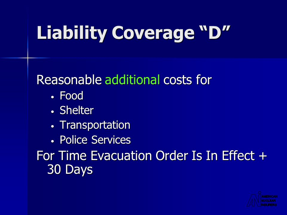 Liability Coverage D Reasonable additional costs for Food Food Shelter Shelter Transportation Transportation Police Services Police Services For Time Evacuation Order Is In Effect + 30 Days