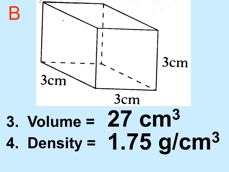 B 3. Volume = 4. Density = 27 cm 3 1.75 g/cm 3