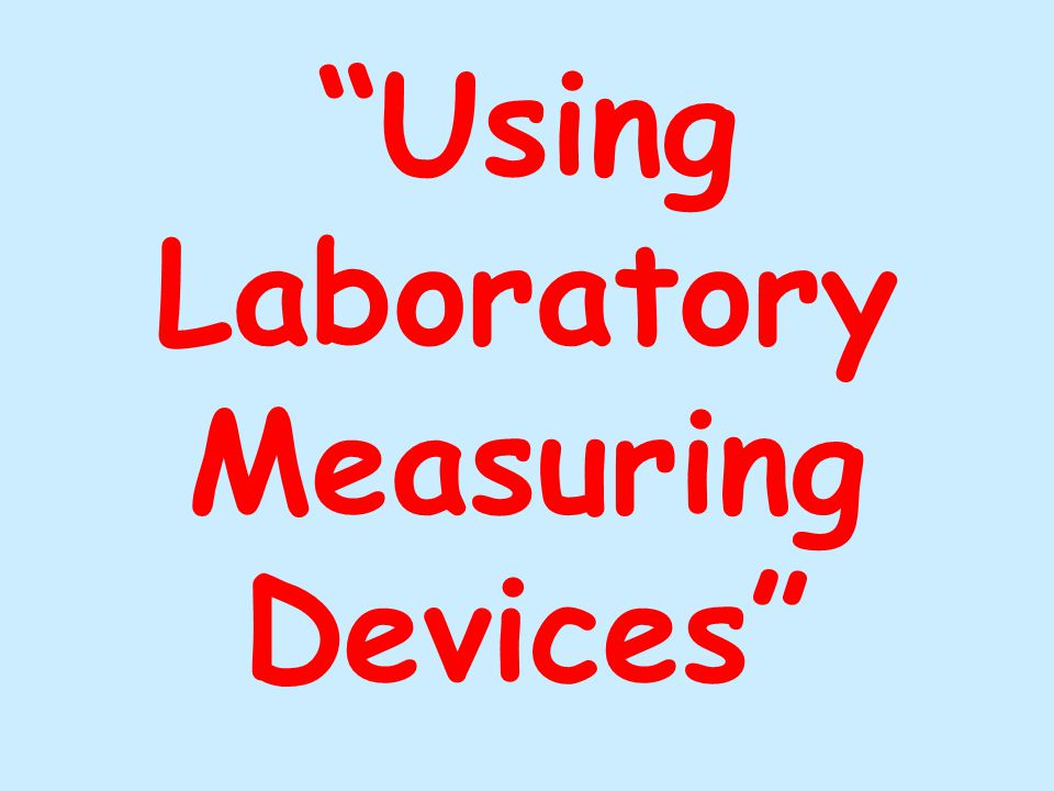 Using Laboratory Measuring Devices
