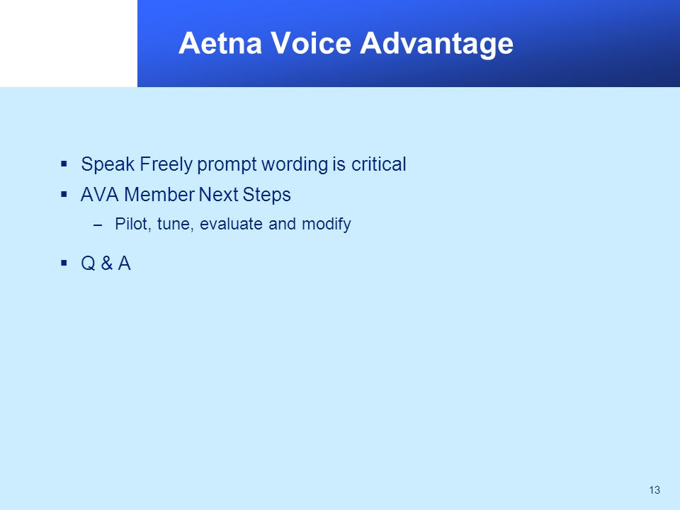 13 Aetna Voice Advantage  Speak Freely prompt wording is critical  AVA Member Next Steps – Pilot, tune, evaluate and modify  Q & A