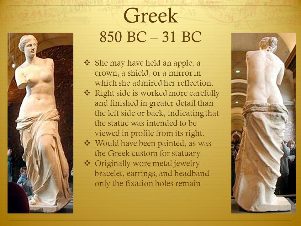 Greek 850 BC – 31 BC  She may have held an apple, a crown, a shield, or a mirror in which she admired her reflection.