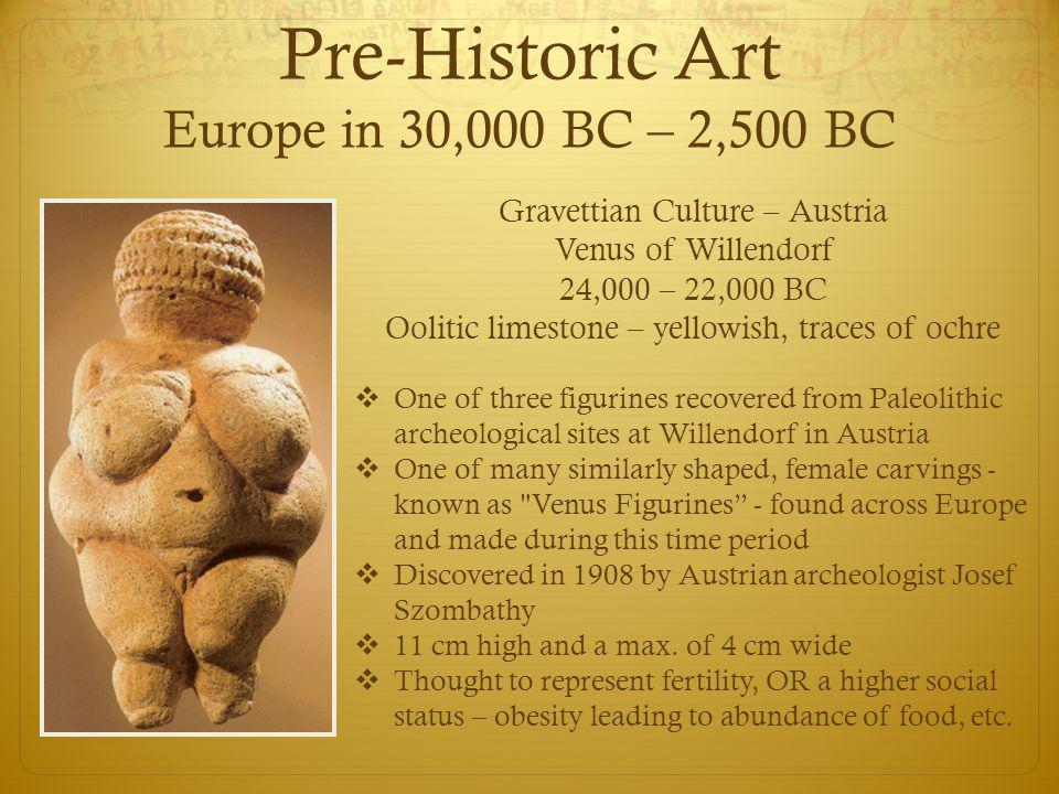 Pre-Historic Art Europe in 30,000 BC – 2,500 BC  Nearly 2,000 figures, grouped into three categories - animals, human figures and abstract signs  Mostly horses (364 total, 90 are stags); also cattle, bison, felines, a bird, a bear, a rhinoceros, and a human  One of the bulls is 17 feet long  Crossed hind legs show the ability to use perspective  No vegetation or environment is portrayed around the animals  Discovered in 1940  2000 – fungus appeared; 2006 – black mold; 2008 – cave closed except for 20 minutes once a week to monitor conditions Southwestern France Caves of Lascaux 15,000 BC painted onto walls using mineral pigments as well as incised into the stone