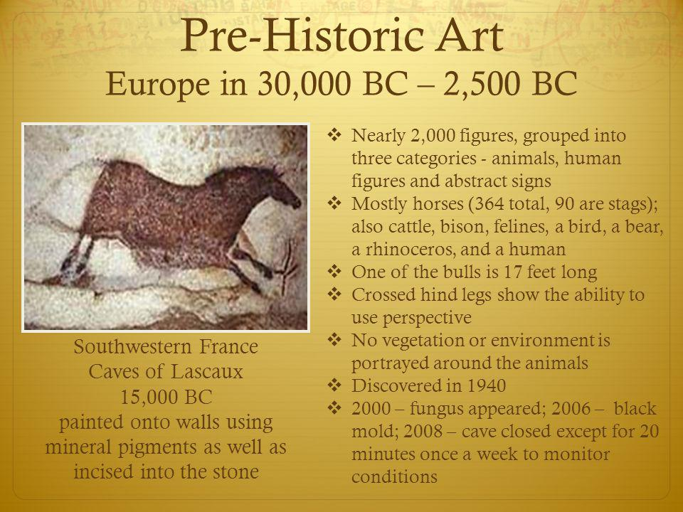 Pre-Historic Art Europe in 30,000 BC – 2,500 BC  Nearly 2,000 figures, grouped into three categories - animals, human figures and abstract signs  Mo