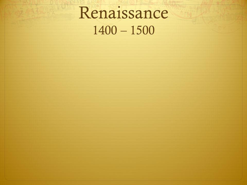 Renaissance 1400 – 1500
