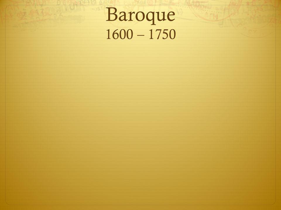 Baroque 1600 – 1750