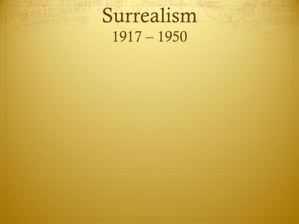 Surrealism 1917 – 1950