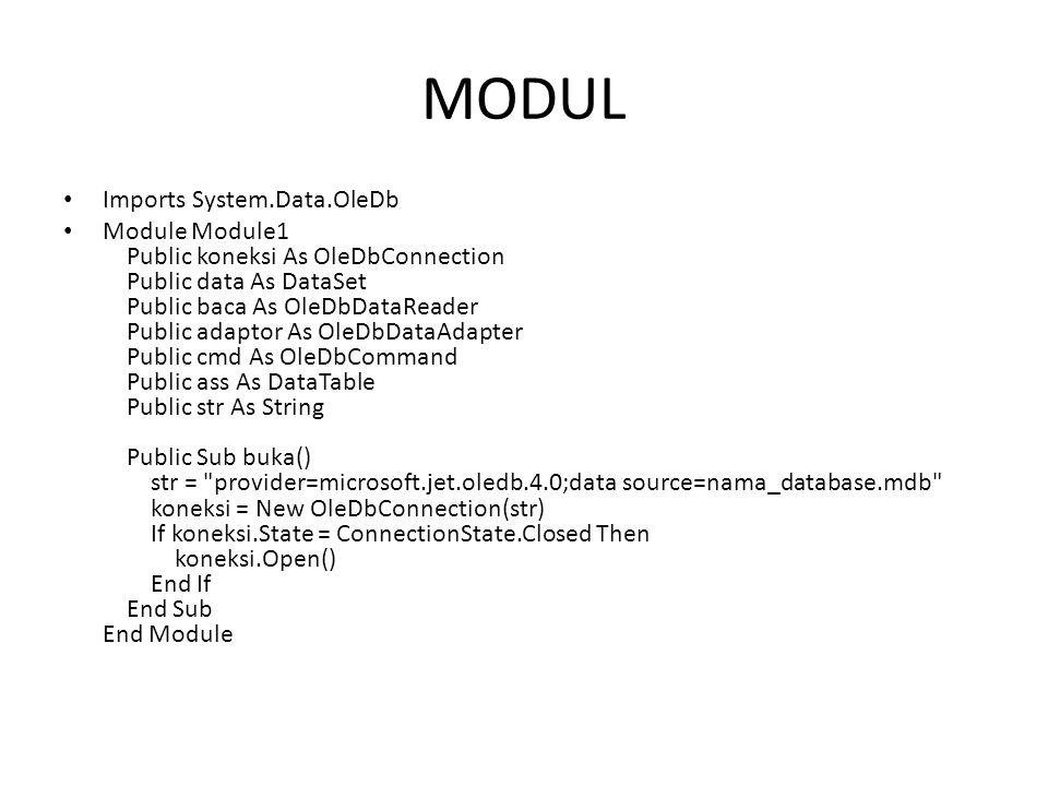 MODUL Imports System.Data.OleDb Module Module1 Public koneksi As OleDbConnection Public data As DataSet Public baca As OleDbDataReader Public adaptor