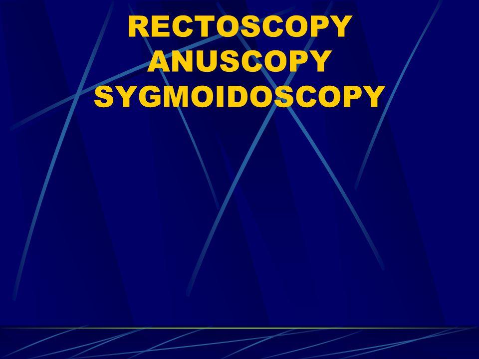 RECTOSCOPY ANUSCOPY SYGMOIDOSCOPY