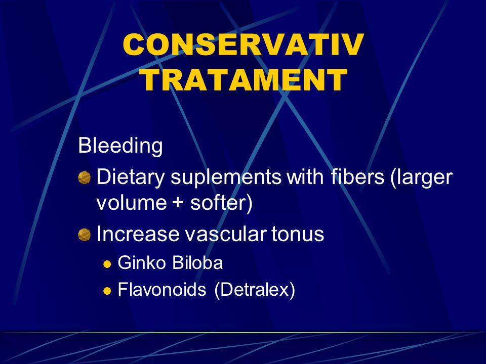 CONSERVATIV TRATAMENT Bleeding Dietary suplements with fibers (larger volume + softer) Increase vascular tonus Ginko Biloba Flavonoids (Detralex)