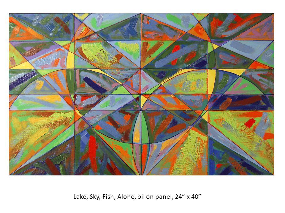 Lake, Sky, Fish, Alone, oil on panel, 24 x 40