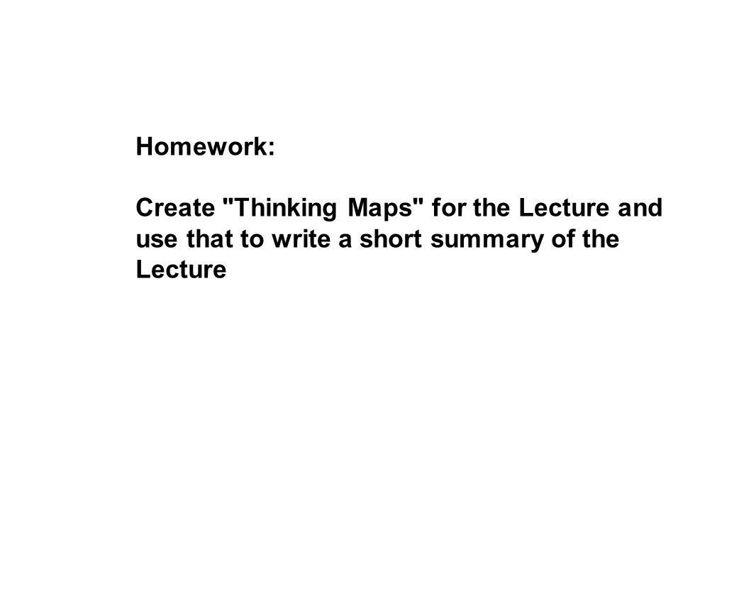 Homework: Create Thinking Maps for the Lecture and use that to write a short summary of the Lecture