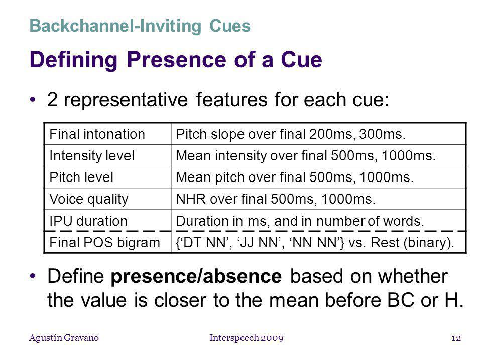 Agustín Gravano Interspeech 200912 Defining Presence of a Cue 2 representative features for each cue: Final intonationPitch slope over final 200ms, 300ms.