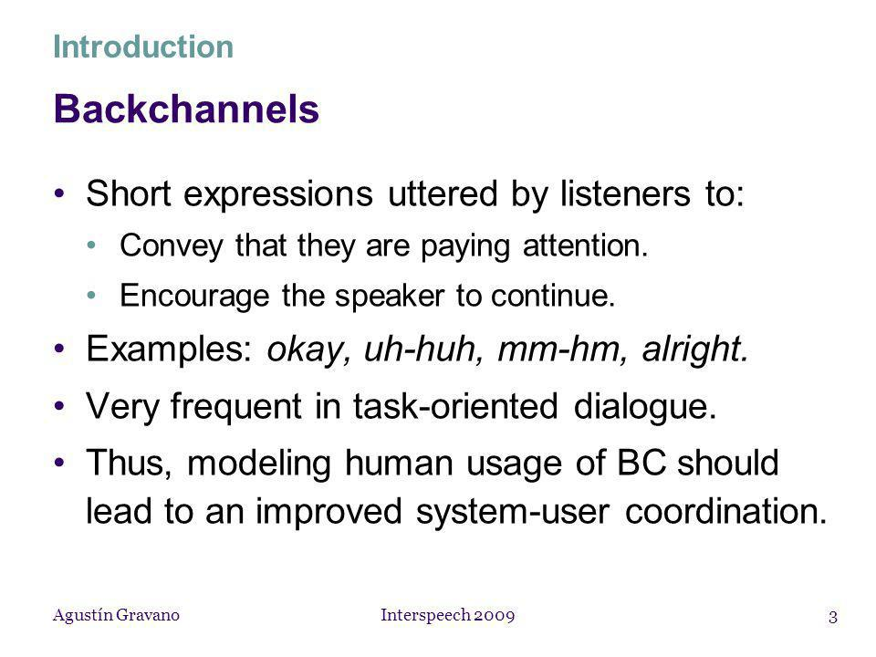Agustín Gravano Interspeech 20094 Goal Learn when backchannels are likely to occur.