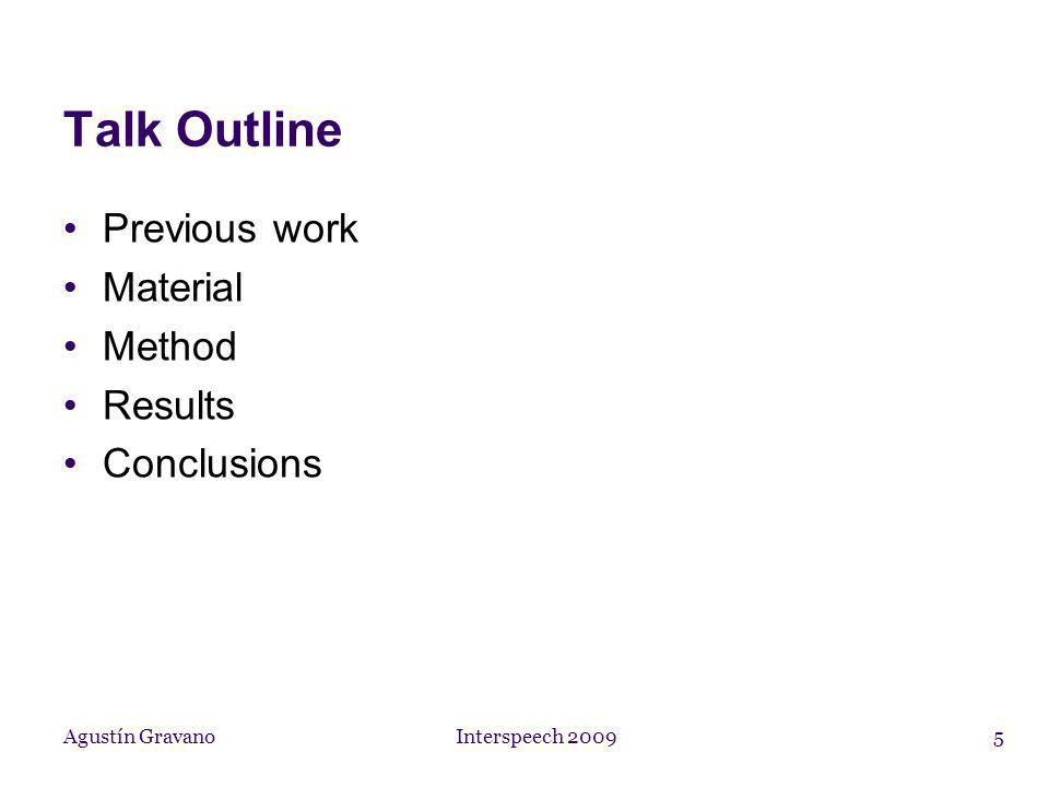 Agustín Gravano Interspeech 20095 Talk Outline Previous work Material Method Results Conclusions