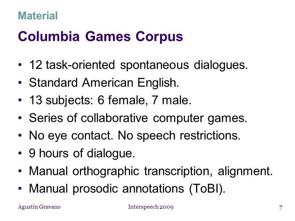 Agustín Gravano Interspeech 20098 Player 1: DescriberPlayer 2: Follower Material Columbia Games Corpus