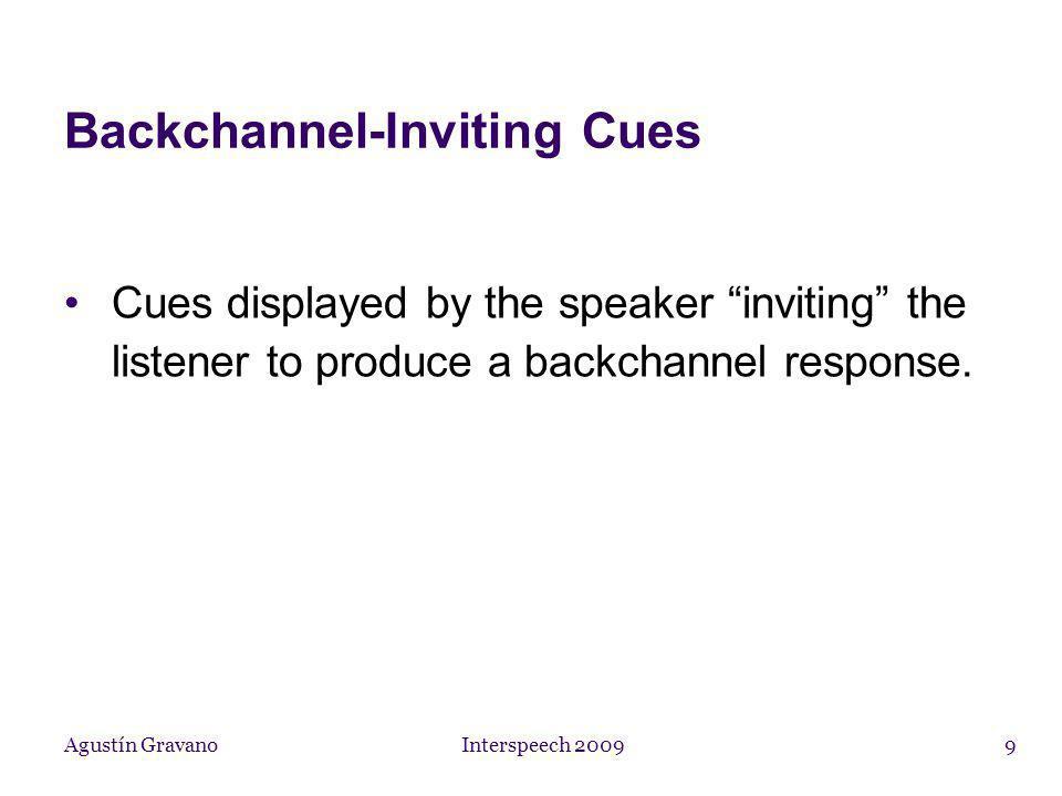 Agustín Gravano Interspeech 200910 Method 3 trained annotators identified Backchannels using a labeling scheme described in [Gravano et al.
