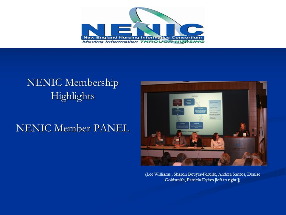NENIC Membership Highlights NENIC Member PANEL (Lee Williams, Sharon Bouyer-Ferullo, Andrea Santos, Denise Goldsmith, Patricia Dykes [left to right ])