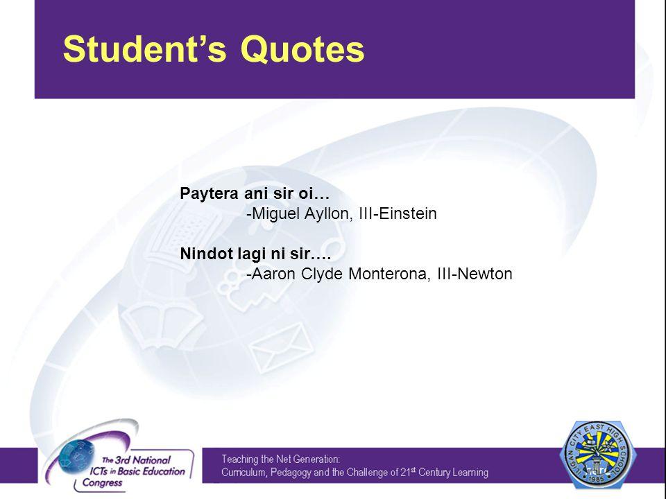 Student's Quotes Paytera ani sir oi… -Miguel Ayllon, III-Einstein Nindot lagi ni sir….