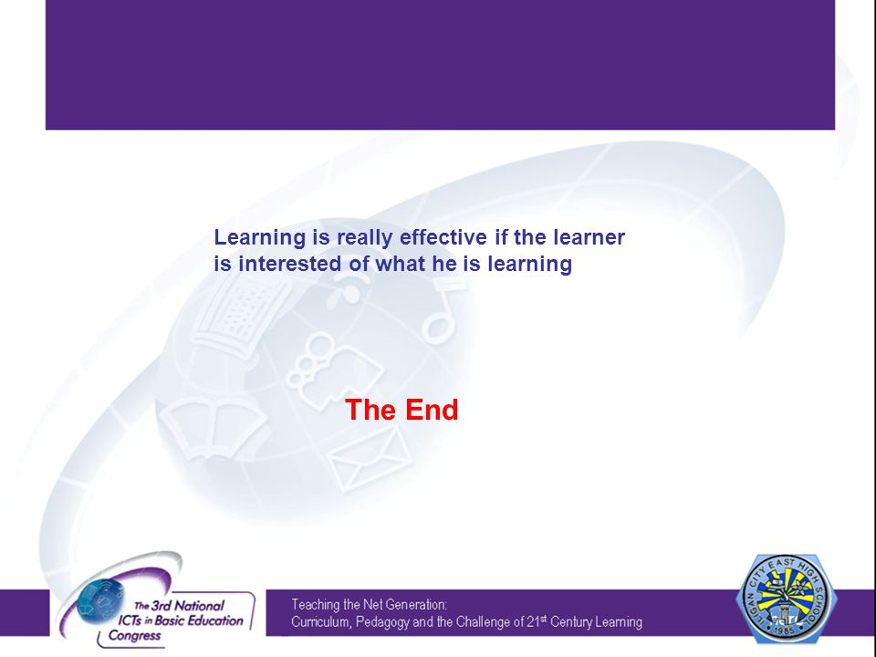 Learning is really effective if the learner is interested of what he is learning The End