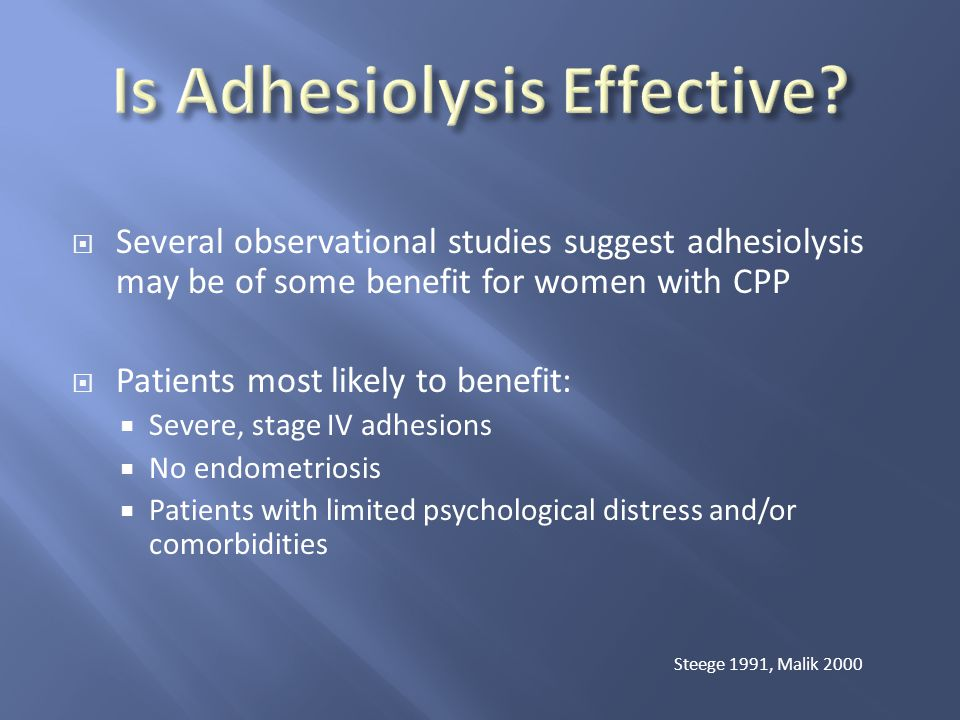  Several observational studies suggest adhesiolysis may be of some benefit for women with CPP  Patients most likely to benefit:  Severe, stage IV a