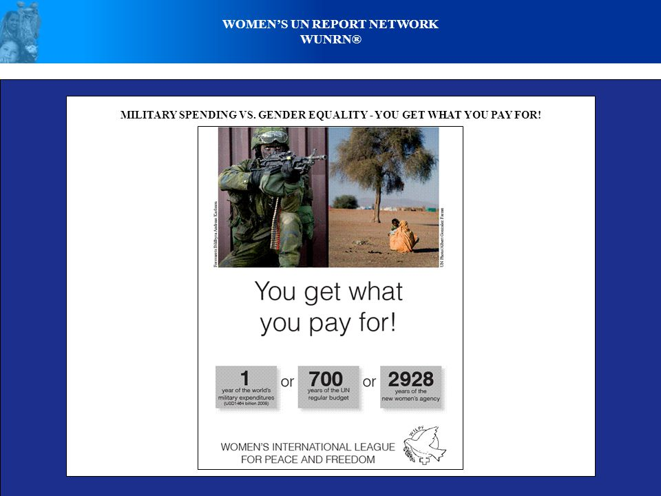 WOMEN'S UN REPORT NETWORK WUNRN® MILITARY SPENDING VS. GENDER EQUALITY - YOU GET WHAT YOU PAY FOR!