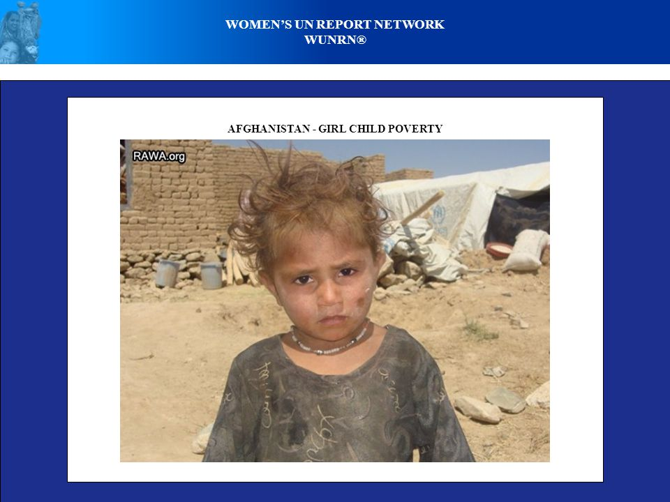 WOMEN'S UN REPORT NETWORK WUNRN® AFGHANISTAN - GIRL CHILD POVERTY