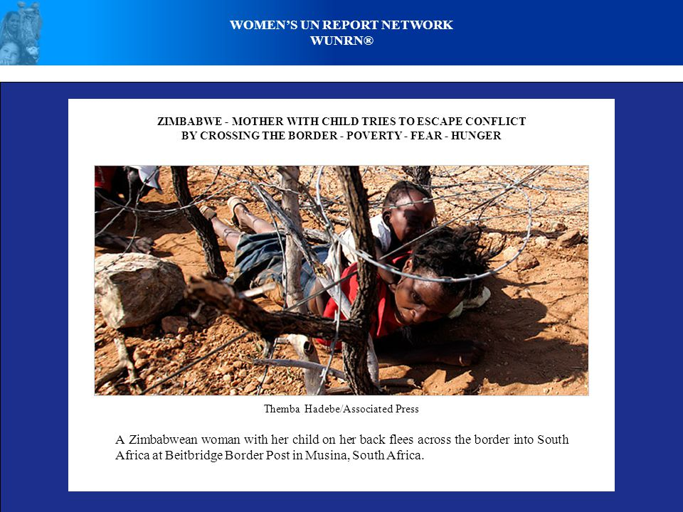 WOMEN'S UN REPORT NETWORK WUNRN® ZIMBABWE - MOTHER WITH CHILD TRIES TO ESCAPE CONFLICT BY CROSSING THE BORDER - POVERTY - FEAR - HUNGER A Zimbabwean woman with her child on her back flees across the border into South Africa at Beitbridge Border Post in Musina, South Africa.