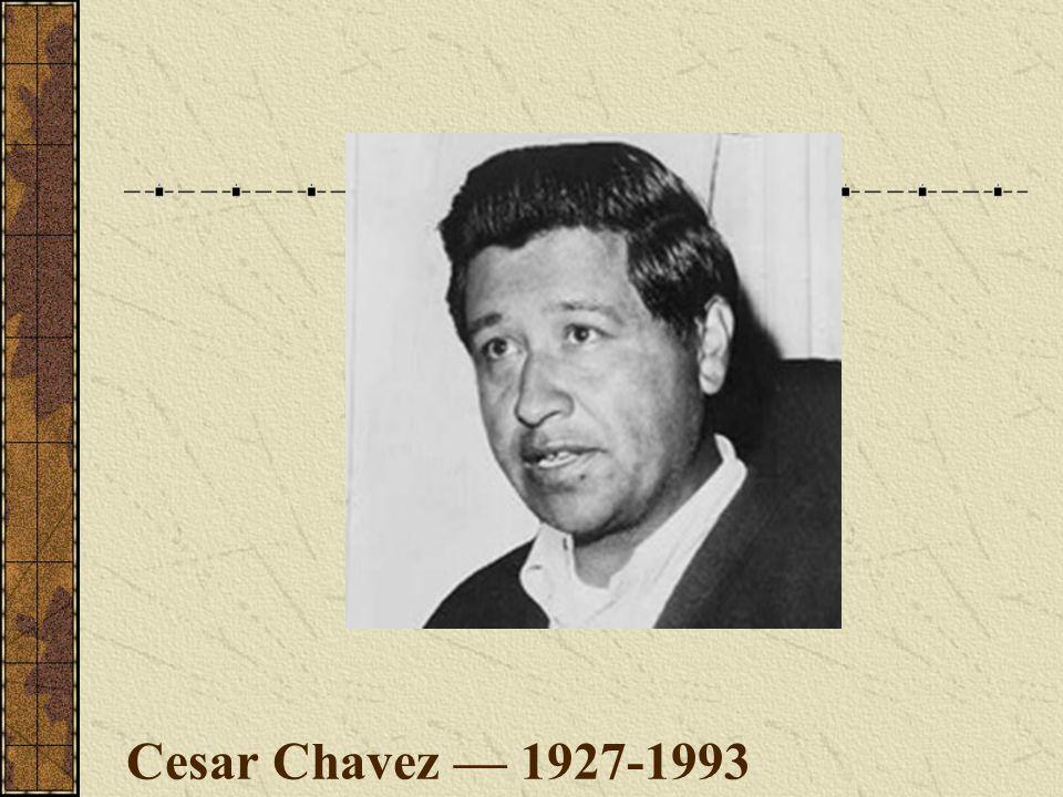 Cesar Chavez — 1927-1993