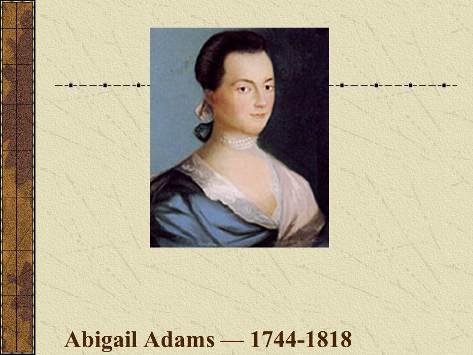 Abigail Adams — 1744-1818