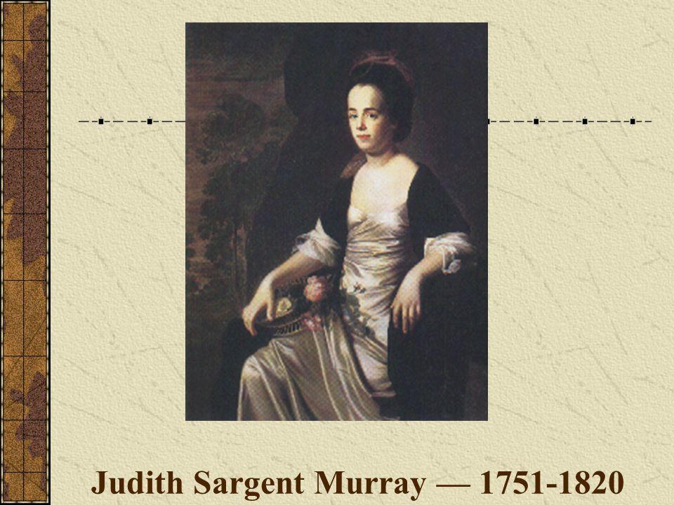 Judith Sargent Murray — 1751-1820