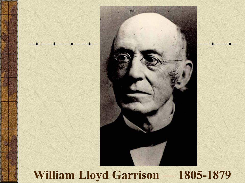 William Lloyd Garrison — 1805-1879