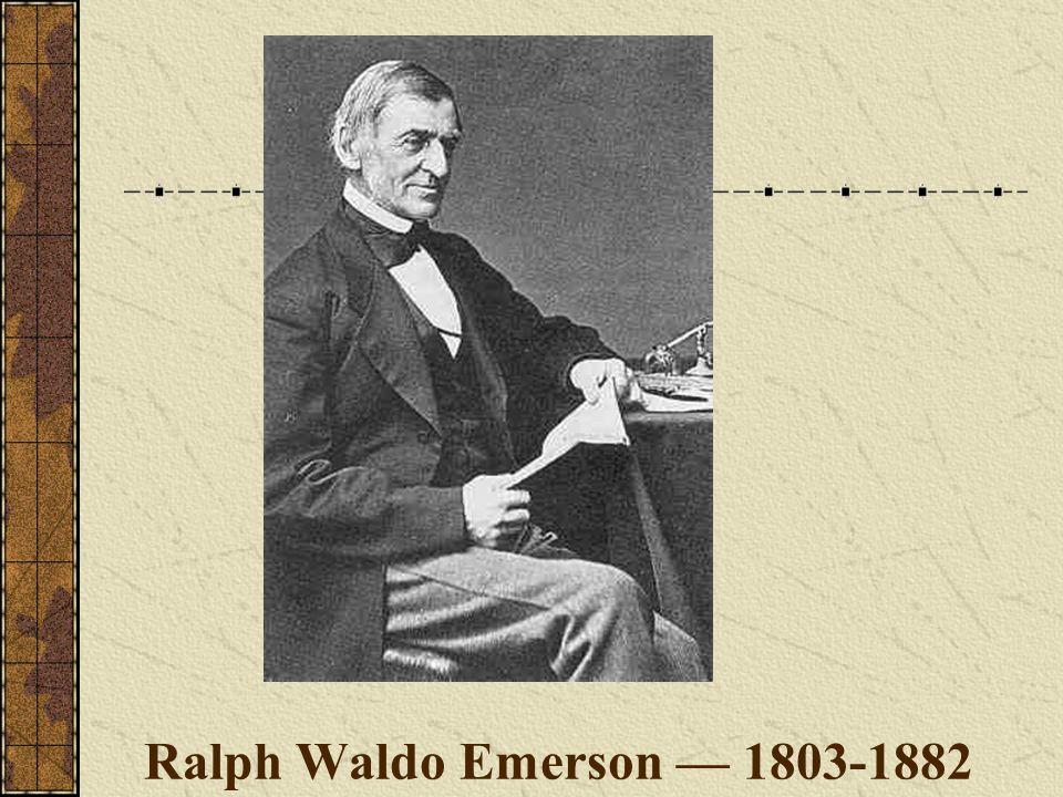 Ralph Waldo Emerson — 1803-1882