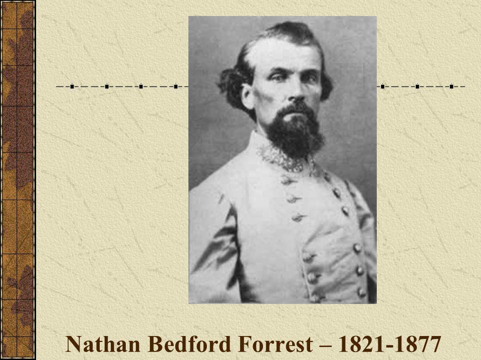 Nathan Bedford Forrest – 1821-1877