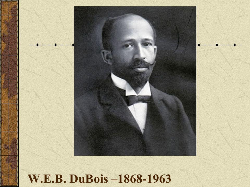 W.E.B. DuBois –1868-1963