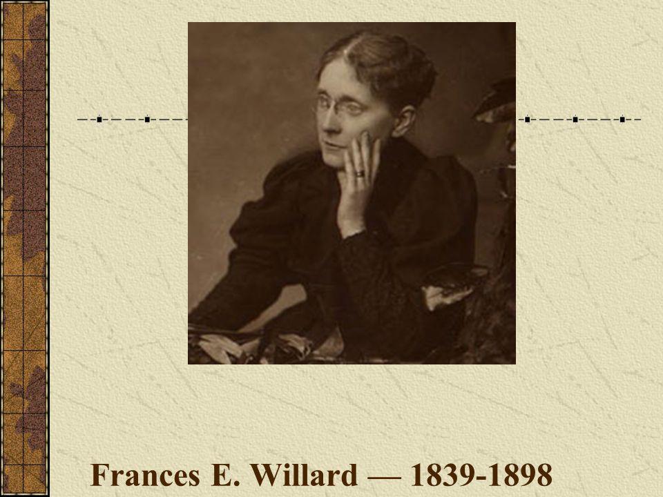 Frances E. Willard — 1839-1898