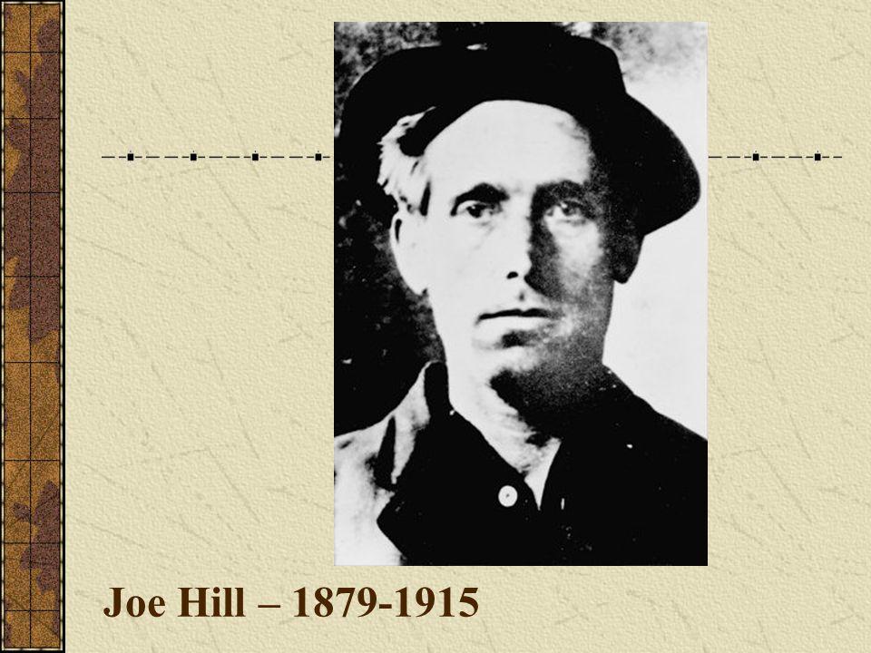 Joe Hill – 1879-1915