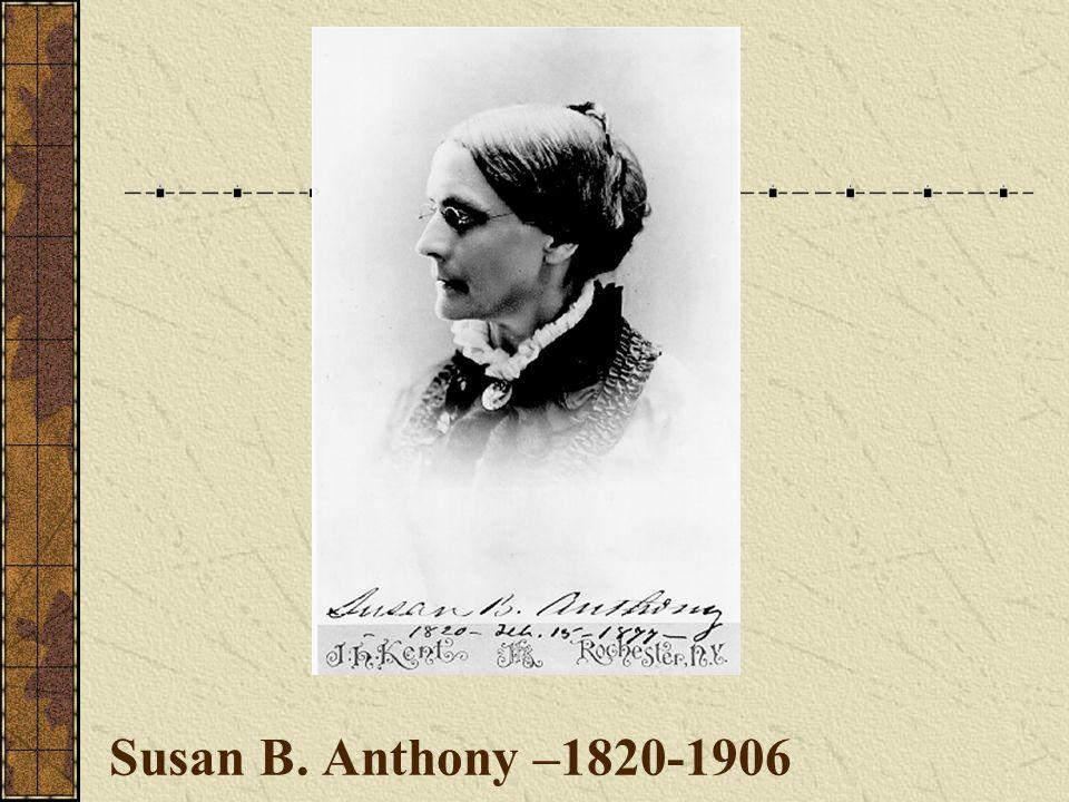 Susan B. Anthony –1820-1906