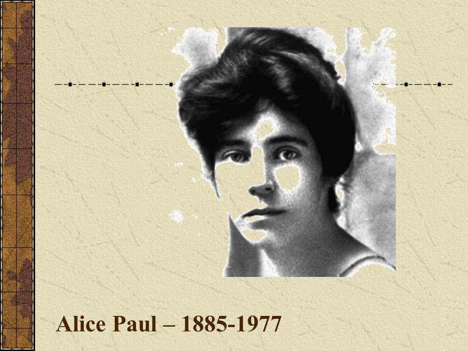 Alice Paul – 1885-1977