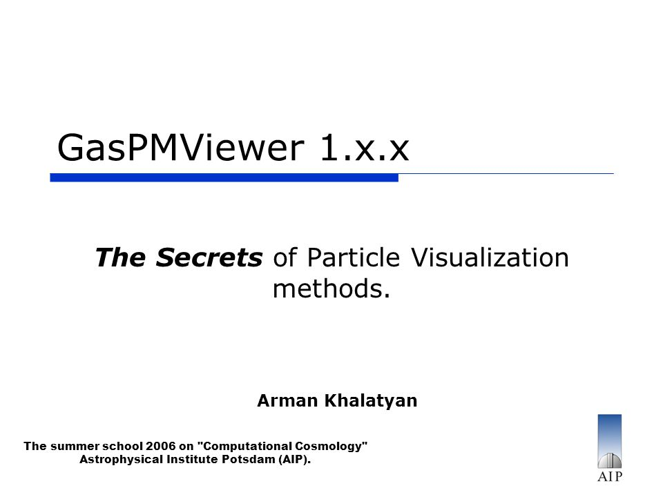 Arman Khalatyan GasPMViewer 1.x.x The Secrets of Particle Visualization methods.
