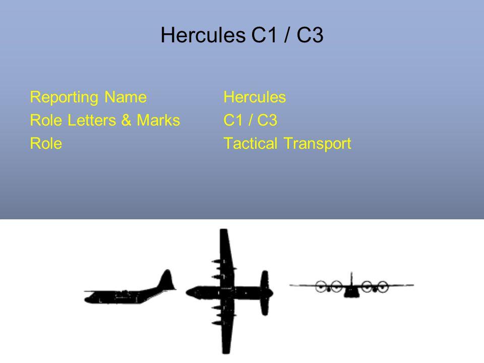Hercules C1 / C3 Reporting NameHercules Role Letters & MarksC1 / C3 RoleTactical Transport