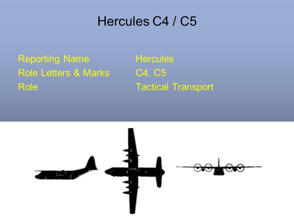 Hercules C4 / C5 Reporting NameHercules Role Letters & MarksC4, C5 RoleTactical Transport