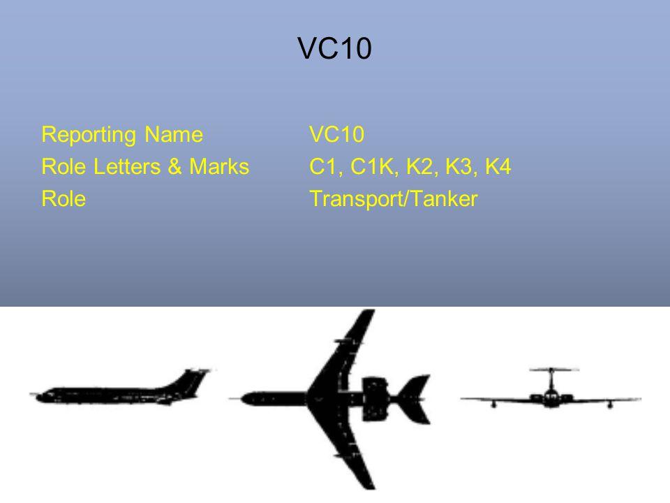VC10 Reporting NameVC10 Role Letters & MarksC1, C1K, K2, K3, K4 RoleTransport/Tanker