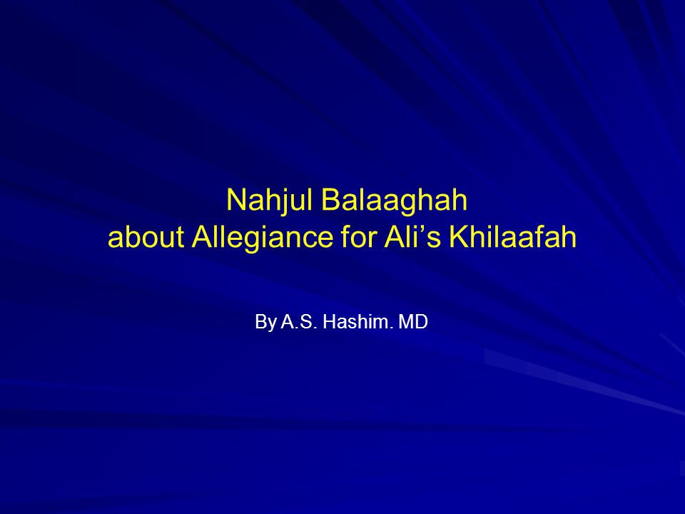 Nahjul Balaaghah about Allegiance for Ali's Khilaafah By A.S. Hashim. MD