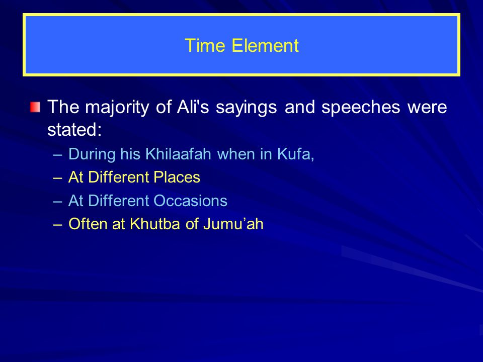 References about Ali's Khilaafah Nahjul Balaaghah contains 11 references about Ali's Khilaafah The quotes appear in various sermons, –said at variable occasions and –about different subjects.