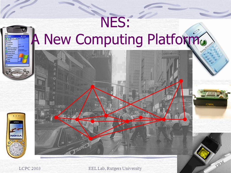 LCPC 2003EEL Lab, Rutgers University2 NES: A New Computing Platform
