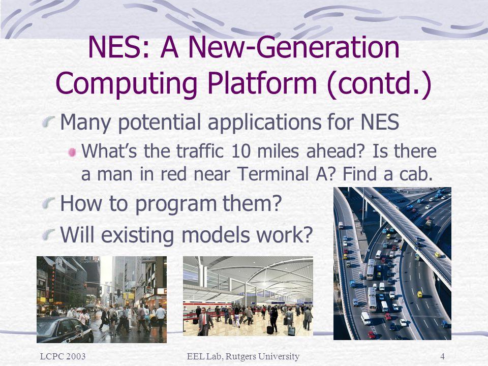 LCPC 2003EEL Lab, Rutgers University3 NES: A New Computing Platform