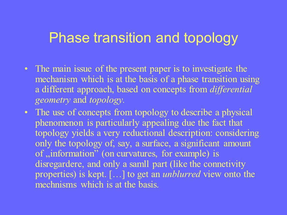Phase transition and topology The main issue of the present paper is to investigate the mechanism which is at the basis of a phase transition using a
