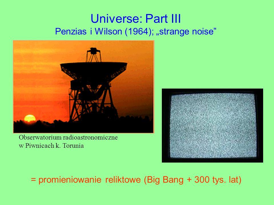 "Universe: Part III Penzias i Wilson (1964); ""strange noise = promieniowanie reliktowe (Big Bang + 300 tys."