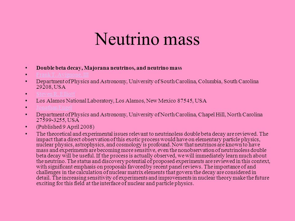Neutrino mass Double beta decay, Majorana neutrinos, and neutrino mass Frank T. Avignone, III Department of Physics and Astronomy, University of South